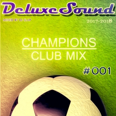 DeluxeSound - Champions Club Mix Season 2017-2018 #001 (mixed by Dj Slap)